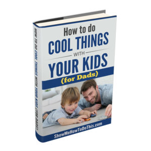 how to do cool things with your kids for dads
