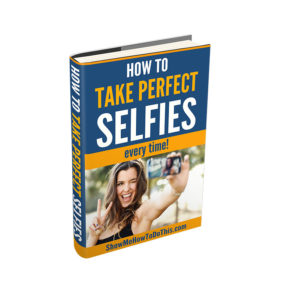 how to take perfect selfies every time