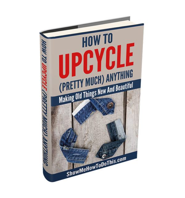 how to upcycle anything